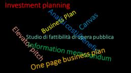 pianificazione investimenti, business plan, information memorandum, costi benefici analisi, studi fattibilità opere pubbliche, canvas, pitch